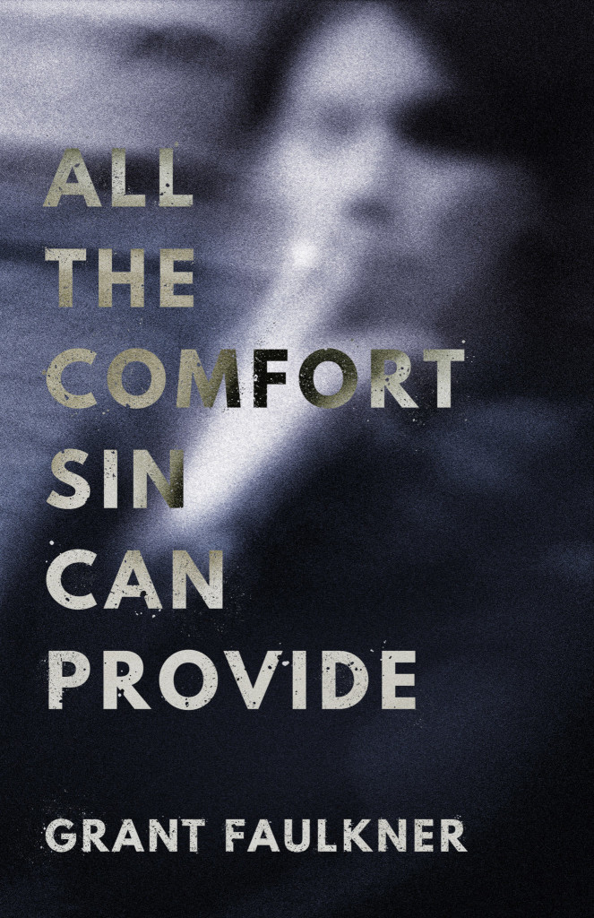 Cover image of All the Comfort Sin Can Provide by Grant Faulkner